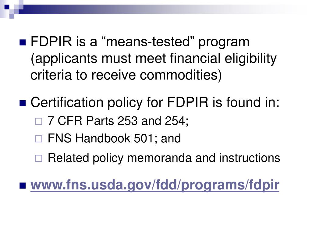 "FDPIR is a ""means-tested"" program (applicants must meet financial eligibility criteria to receive commodities)"