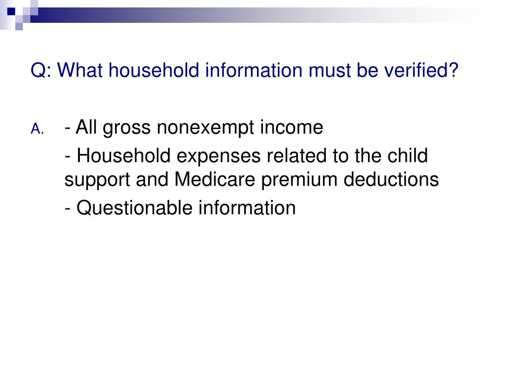 Q: What household information must be verified?