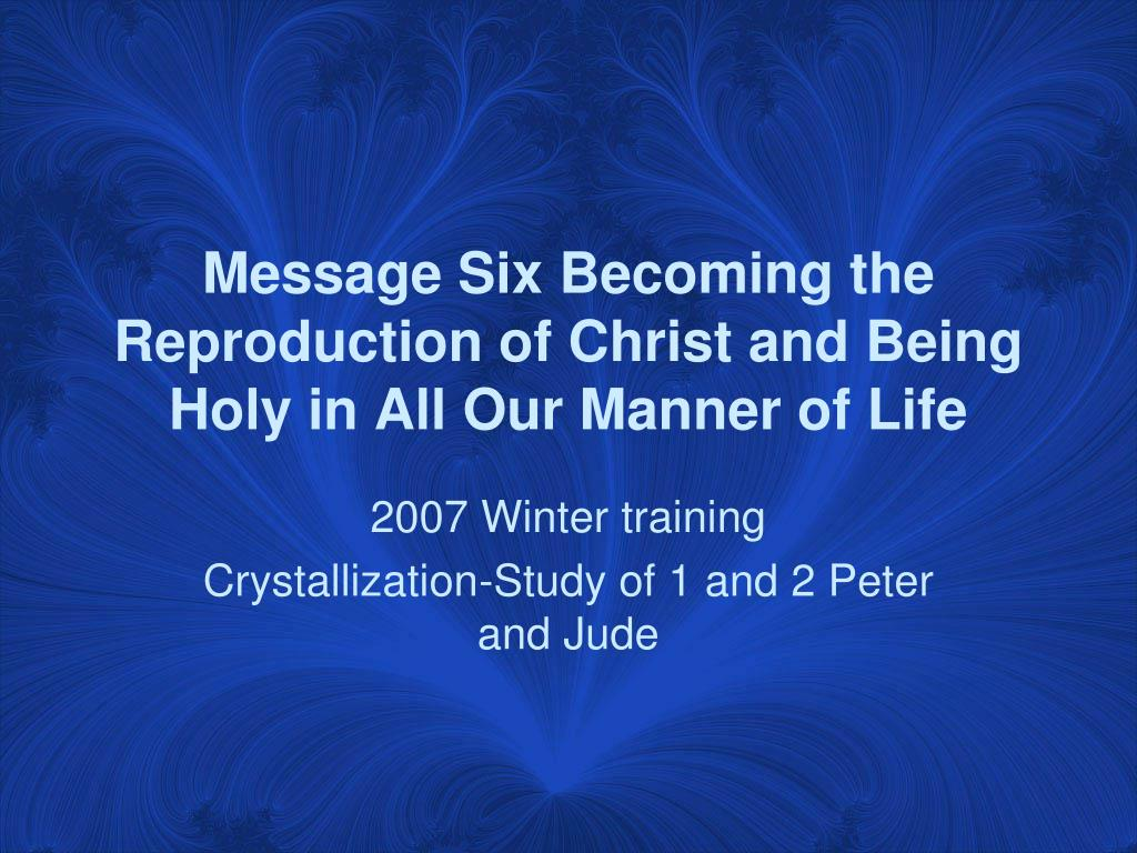 Message Six Becoming the Reproduction of Christ and Being Holy in All Our Manner of Life