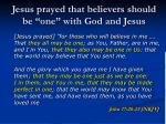 jesus prayed that believers should be one with god and jesus