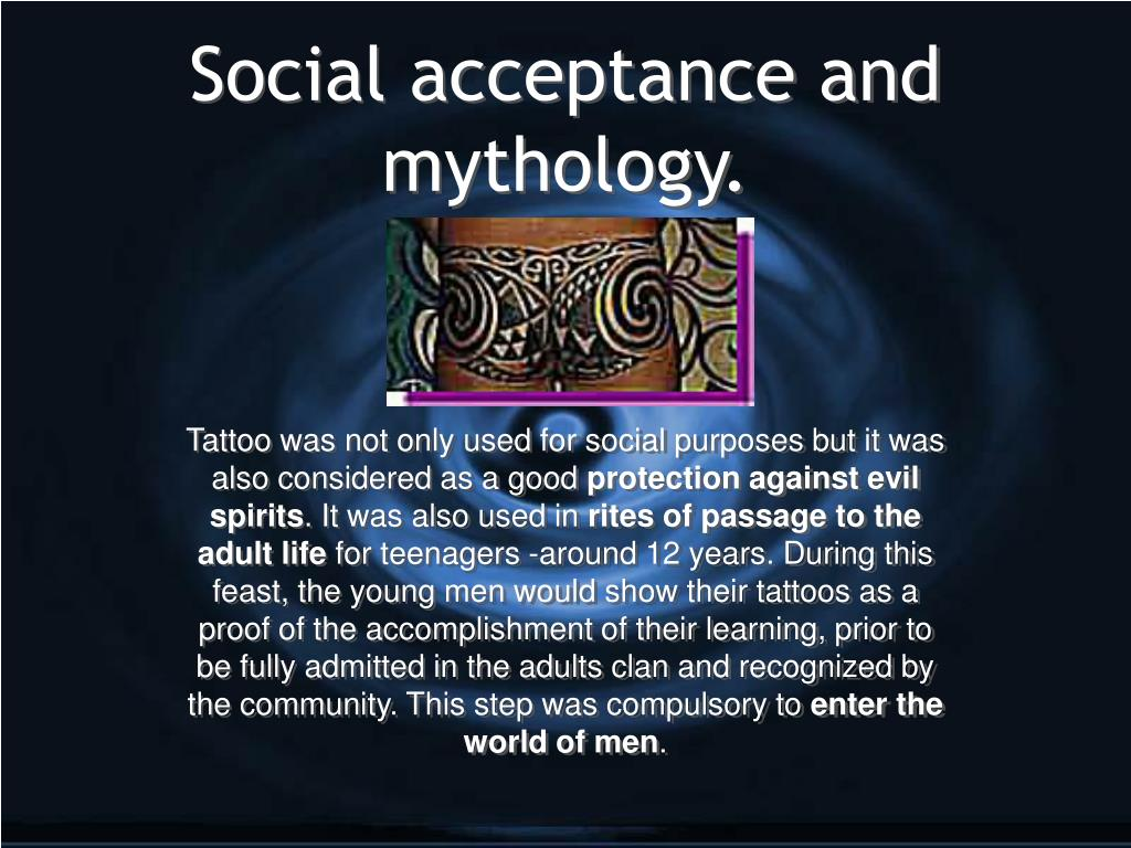 Social acceptance and mythology.
