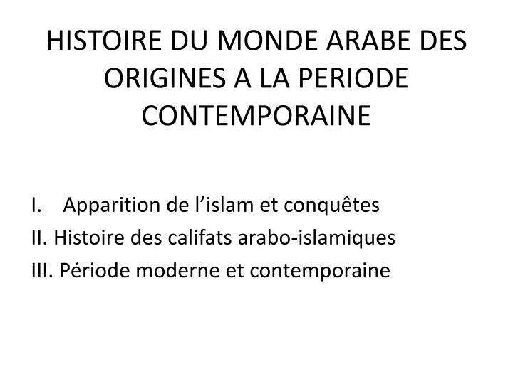 HISTOIRE DU MONDE ARABE DES ORIGINES A LA PERIODE CONTEMPORAINE