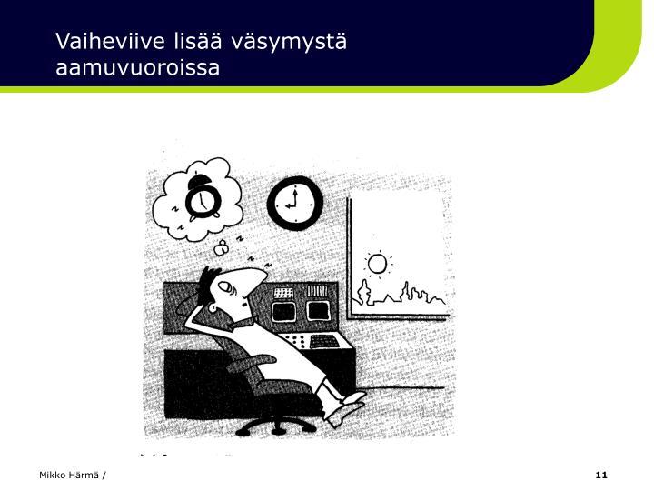 Vaiheviive lisää väsymystä aamuvuoroissa