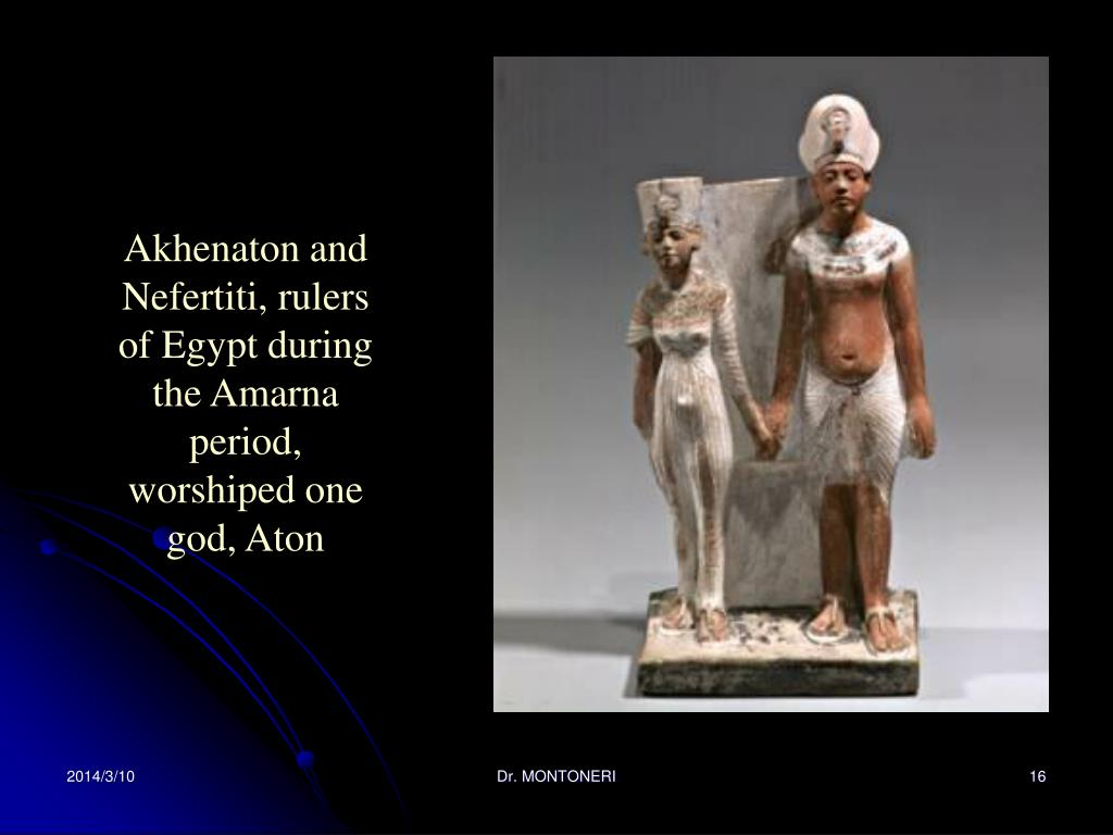 Akhenaton and Nefertiti, rulers of Egypt during the Amarna period, worshiped one god, Aton