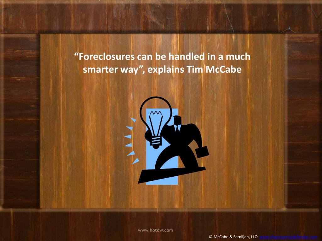 """Foreclosures can be handled in a much smarter way"", explains Tim"