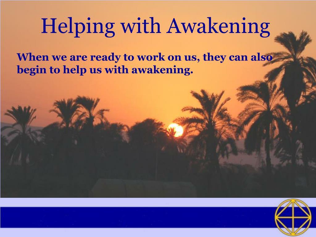 Helping with Awakening
