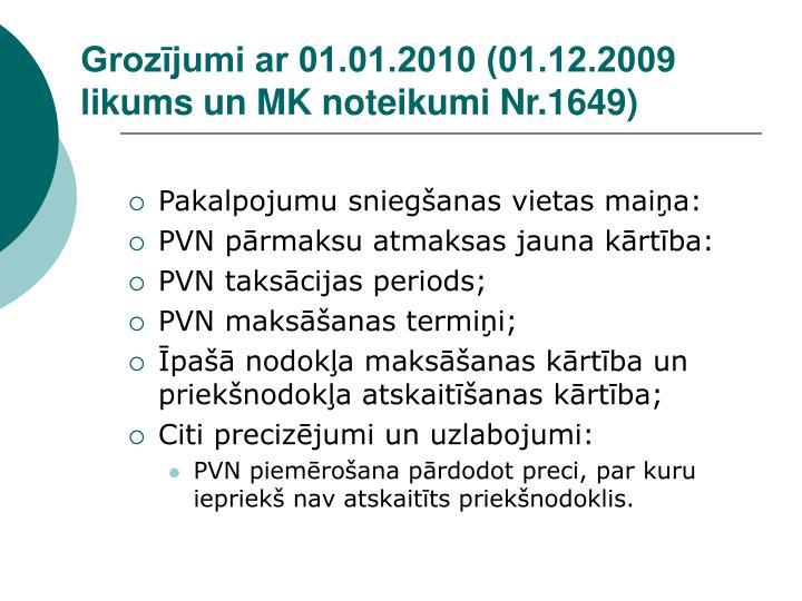 Grozījumi ar 01.01.2010 (01.12.2009 likums un MK noteikumi Nr.1649)
