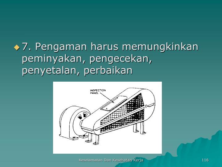 7. Pengaman harus memungkinkan peminyakan, pengecekan, penyetalan, perbaikan