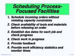 scheduling process focused facilities