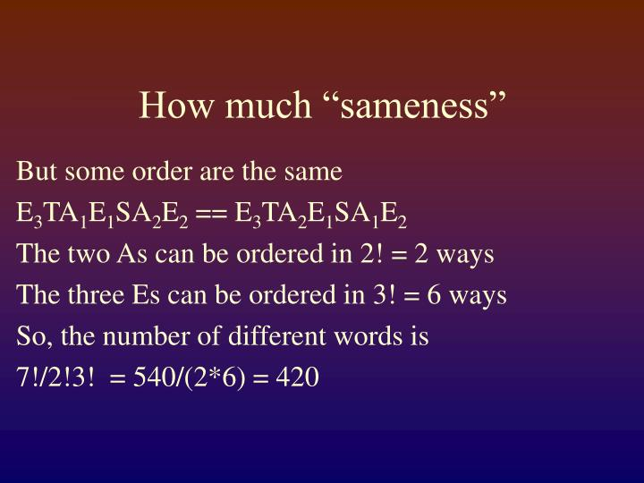 "How much ""sameness"""