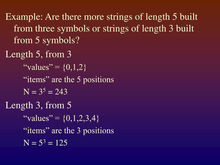 Example: Are there more strings of length 5 built from three symbols or strings of length 3 built from 5 symbols?