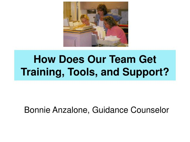 How Does Our Team Get Training, Tools, and Support?