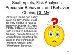 scatterplots risk analyses precursor behaviors and behavior chains oh my