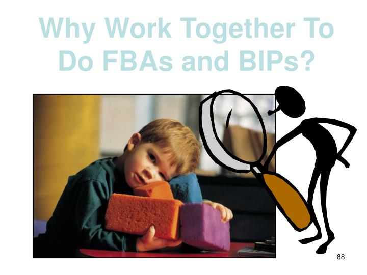 Why Work Together To Do FBAs and BIPs?