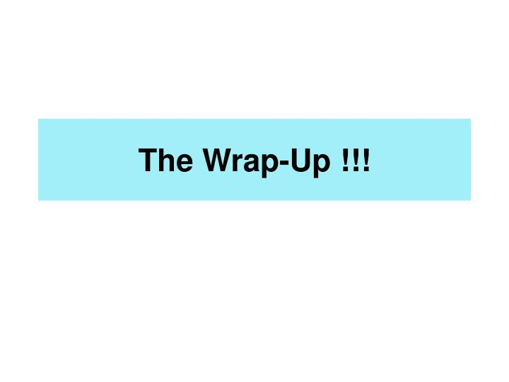 The Wrap-Up !!!