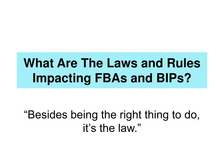 What Are The Laws and Rules Impacting FBAs and BIPs?