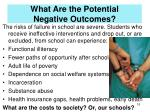 what are the potential negative outcomes