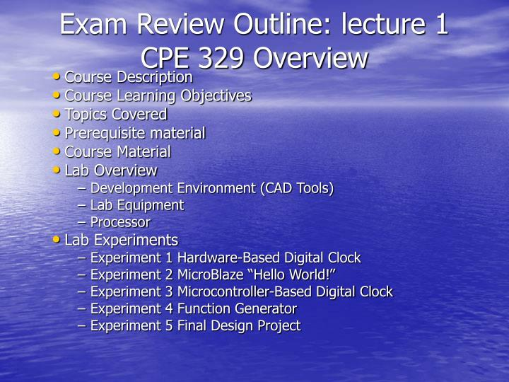 Exam review outline lecture 1 cpe 329 overview