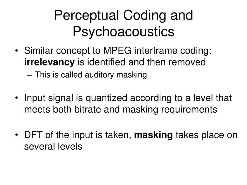Perceptual Coding and Psychoacoustics