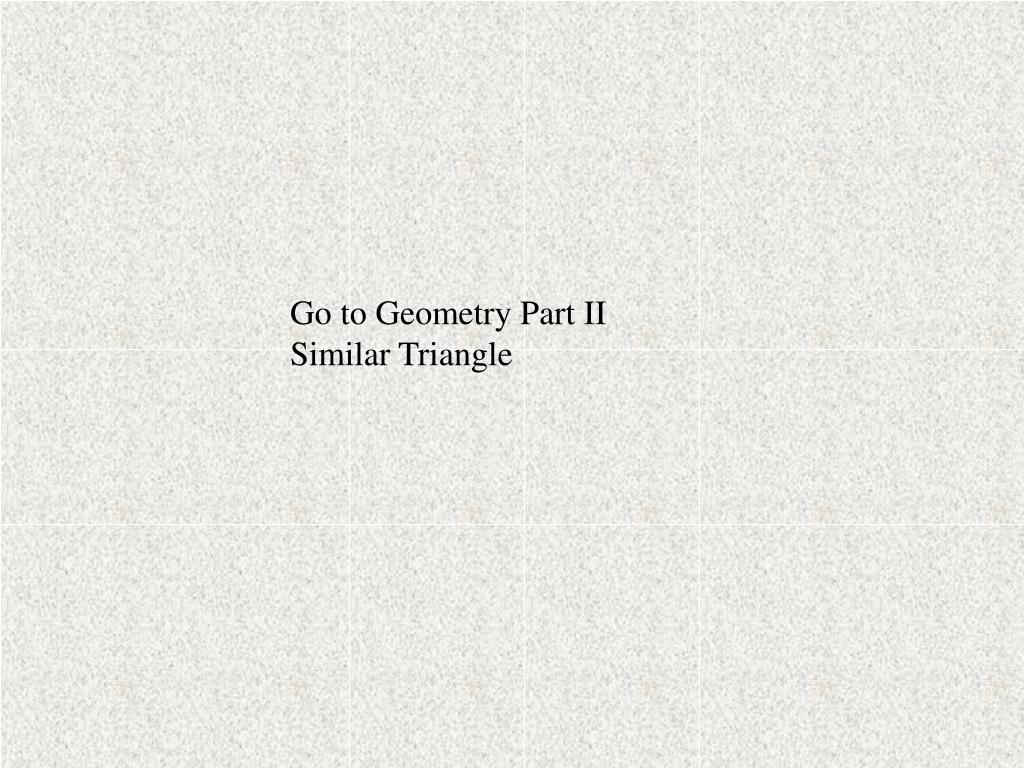 Go to Geometry Part II