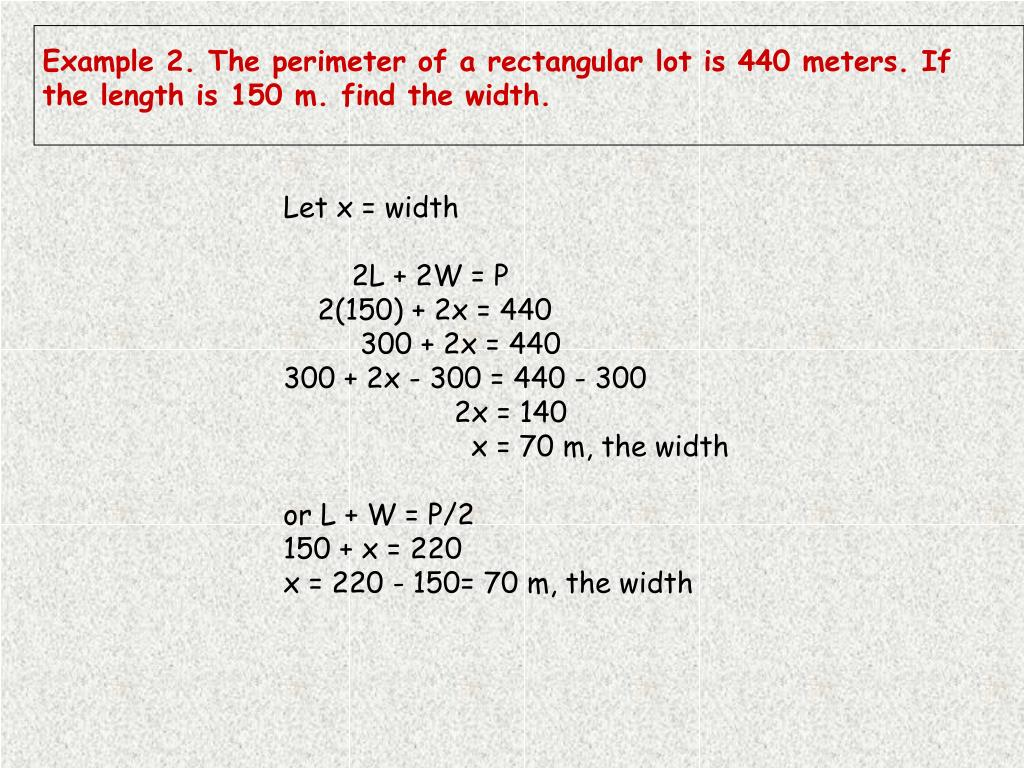 Example 2. The perimeter of a rectangular lot is 440 meters. If the length is 150 m. find the width.