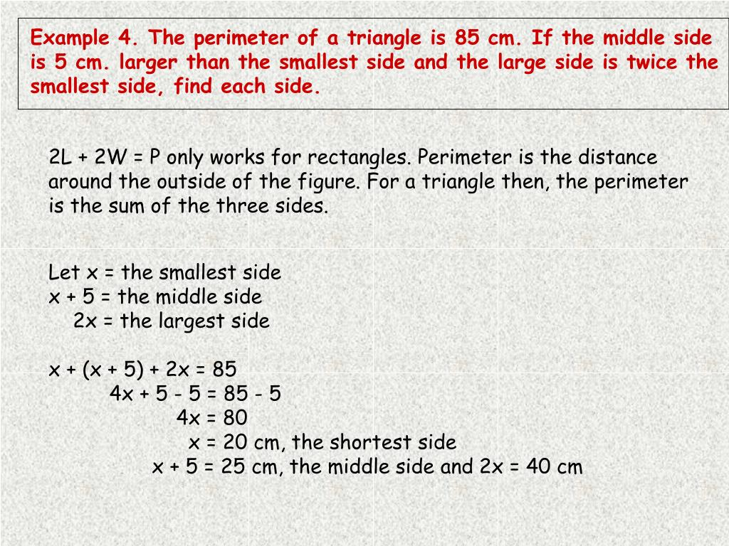 Example 4. The perimeter of a triangle is 85 cm. If the middle side is 5 cm. larger than the smallest side and the large side is twice the
