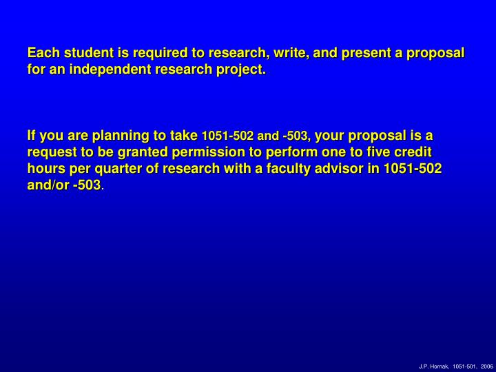 Each student is required to research, write, and present a proposal for an independent research project.