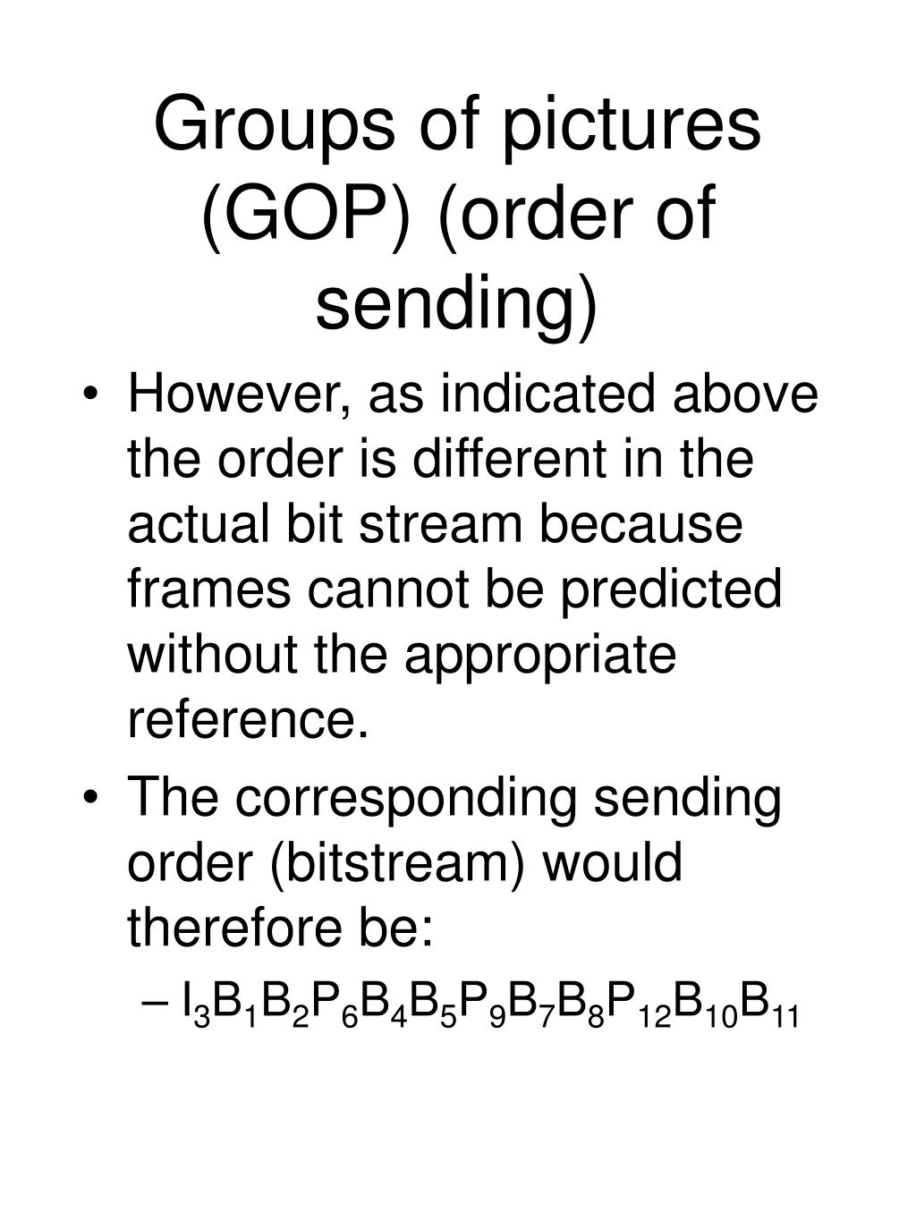 Groups of pictures (GOP) (order of sending)