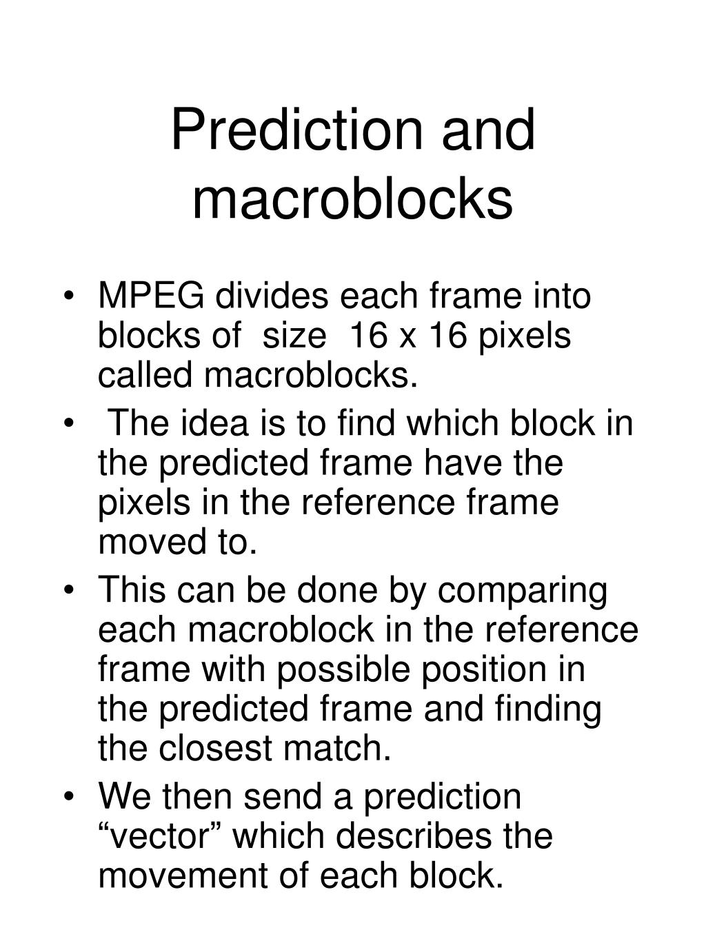 Prediction and macroblocks