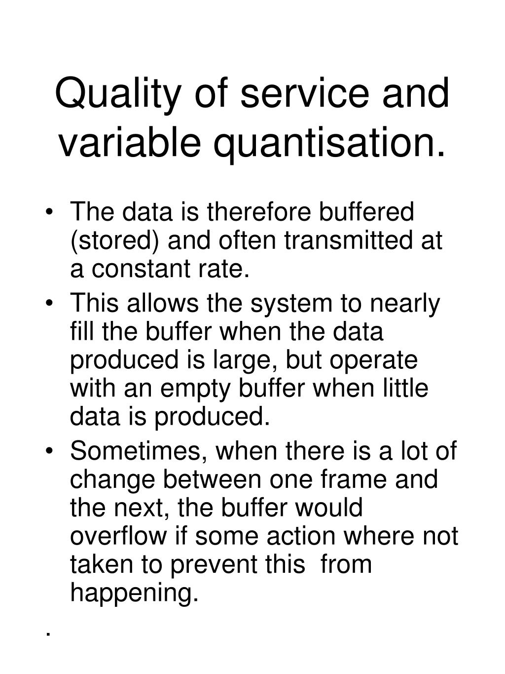 Quality of service and variable quantisation.
