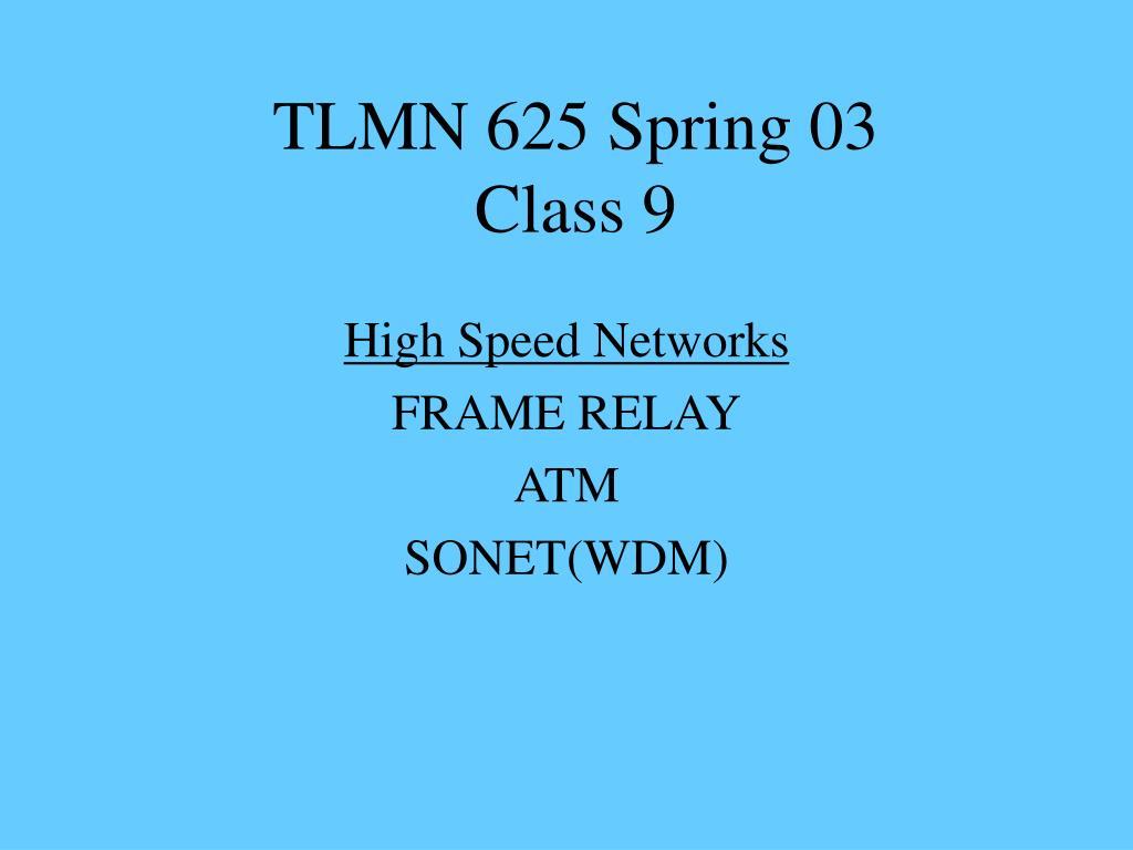 tlmn 625 spring 03 class 9