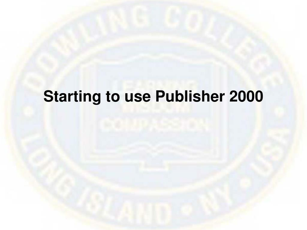 Starting to use Publisher 2000