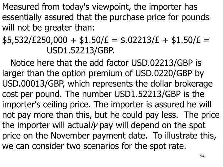 Measured from today's viewpoint, the importer has essentially assured that the purchase price for pounds will not be greater than:
