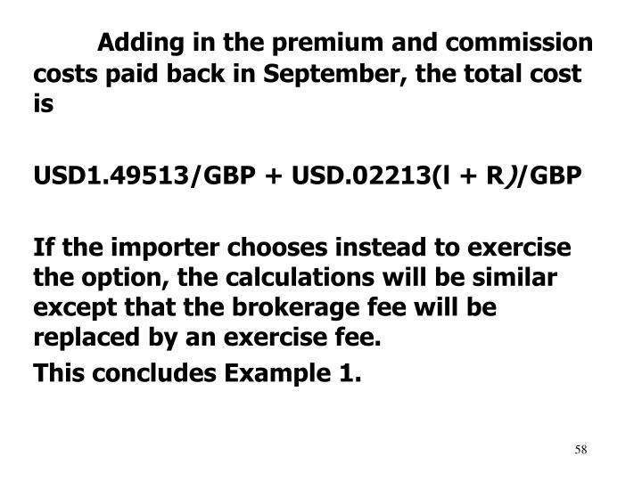Adding in the premium and commission costs paid back in September, the total cost is