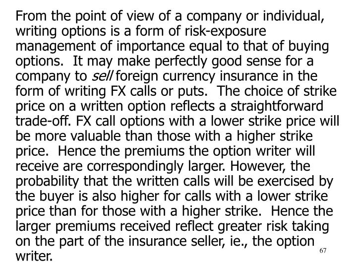 From the point of view of a company or individual, writing options is a form of risk-exposure management of importance equal to that of buying options.  It may make perfectly good sense for a company to