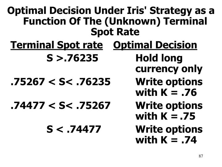 Optimal Decision Under Iris' Strategy as a Function Of The (Unknown) Terminal Spot Rate