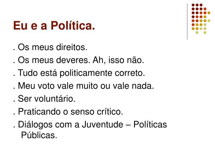 Eu e a Política.