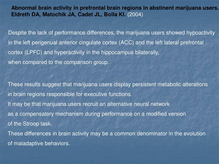 Abnormal brain activity in prefrontal brain regions in abstinent marijuana users.