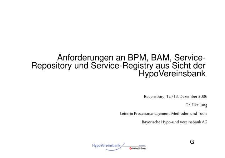 Anforderungen an BPM, BAM, Service-Repository und Service-Registry aus Sicht der HypoVereinsbank