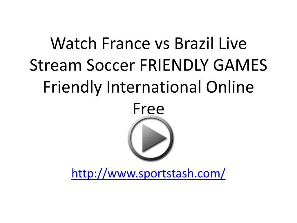 watch france vs brazil live stream soccer friendly games friendly international online free