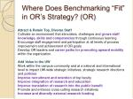 where does benchmarking fit in or s strategy or