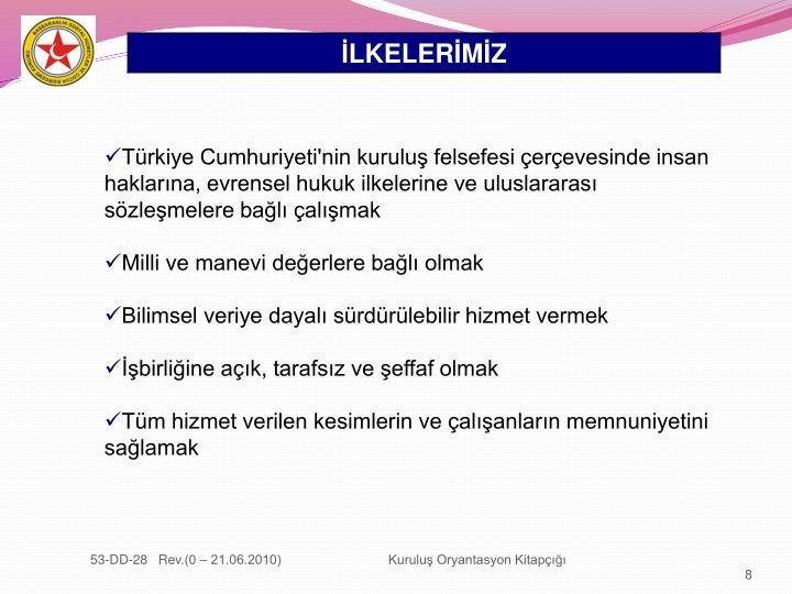Türkiye Cumhuriyeti'nin kuruluş felsefesi çerçevesinde insan haklarına, evrensel hukuk ilkelerine ve uluslararası sözleşmelere bağlı çalışmak