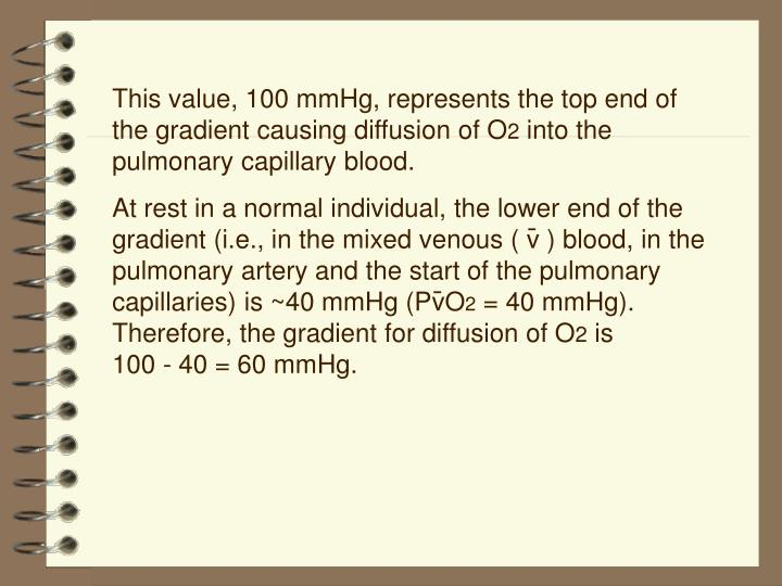 This value, 100 mmHg, represents the top end of the gradient causing diffusion of O
