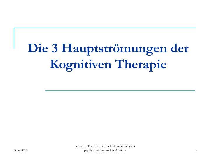 Die 3 Hauptströmungen der Kognitiven Therapie
