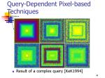 query dependent pixel based techniques