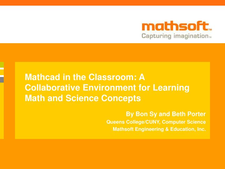 Mathcad in the classroom a collaborative environment for learning math and science concepts