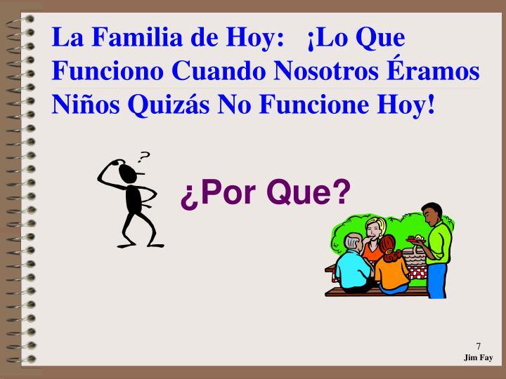 La Familia de Hoy:   ¡Lo Que Funciono Cuando Nosotros Éramos Niños Quizás No Funcione Hoy!