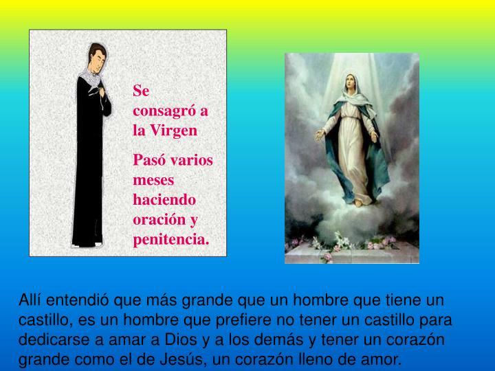 Se consagró a la Virgen