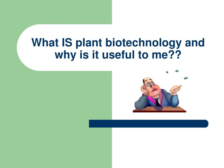 What is plant biotechnology and why is it useful to me