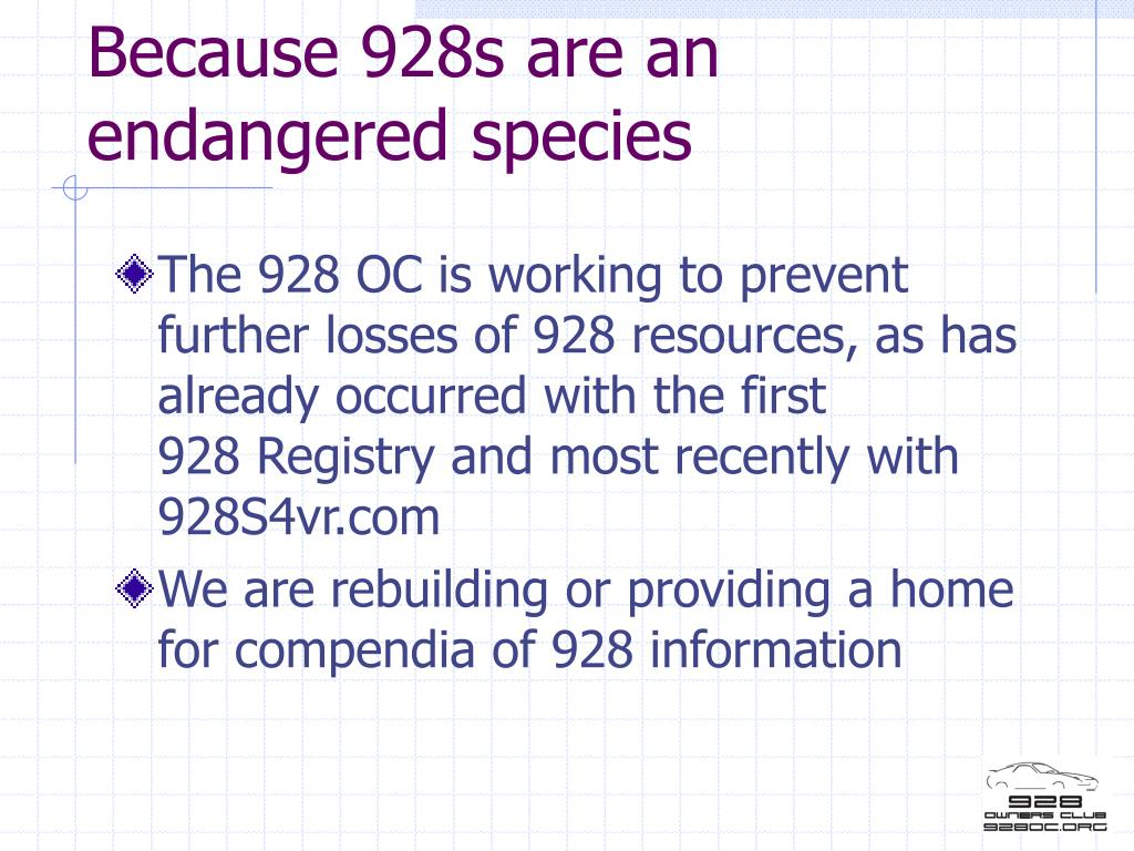 Because 928s are an endangered species